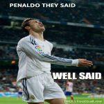 Penaldo they said, well said
