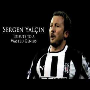 Sergen Yalçın - Tribute to a Wasted Genius