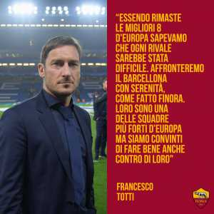 "Totti on facing Barcelona: ""We will face the best team in Europe. Barcelona will also be concerned of facing us. Roma has a very important and tough task ahead."""