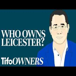 Leicester City & Their Owner: A Cinderella Story? | Meet The Owners by Tifo Football