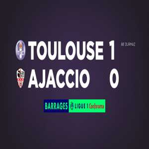 Toulouse FC avoids relegation from Ligue 1 after defeating AC Ajaccio 4-0 on aggregate in the pro/rel playoffs