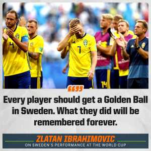 Zlatan Ibrahimovic: Every player should get a Golden Ball in Sweden. What they did will be remembered forever