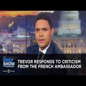 French Ambassador to the US didn't like Trevor Noah's jokes about Africa winning the WC. Here's Trevor's response