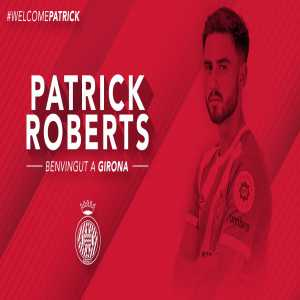 Official: Girona Announce Patrick Roberts On Loan