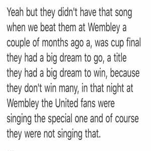 """Mourinho on Spurs fans who chanted 'you're not special anymore: """"They didn't have that song when we beat them at Wembley a couple of months ago, when they had a dream of going to a Cup Final, a title they had a big dream to win, because they don't win many"""""""