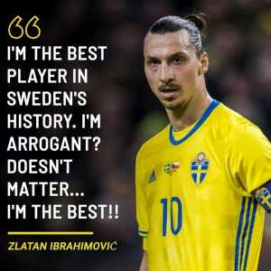 "Zlatan Ibrahimović on Twitter: ""I'm the best player in Sweden's history. I'm arrogant? Doesn't matter...I'm the best!!"""