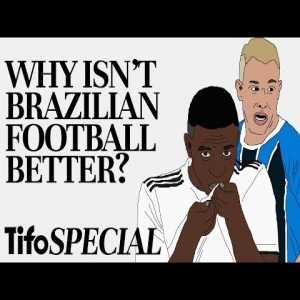 Why isn't Brazilian Football Better? - TifoFootball
