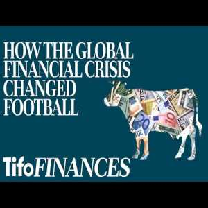 How The Global Financial Crisis Changed Football - YouTube