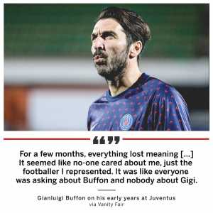 """Gianluigi Buffon: """"for a few months, everything lost meaning, it seemed like no-one cared about me, just the footballer I represented. it was like everyone was asking about Buffon and nobody about Gigi."""""""