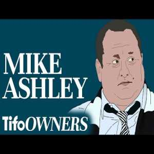 [TIFO] The Story of Mike Ashley | Meet the owners