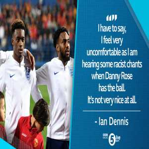 BBC commentator Ian Dennis is reporting racist chants are being directed towards Danny Rose at the Montenegro - England game