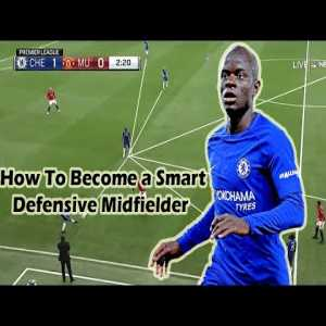 How to Become a Smart Defensive Midfielder? ft. Kante
