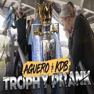 KDB & Aguero Trophy Prank