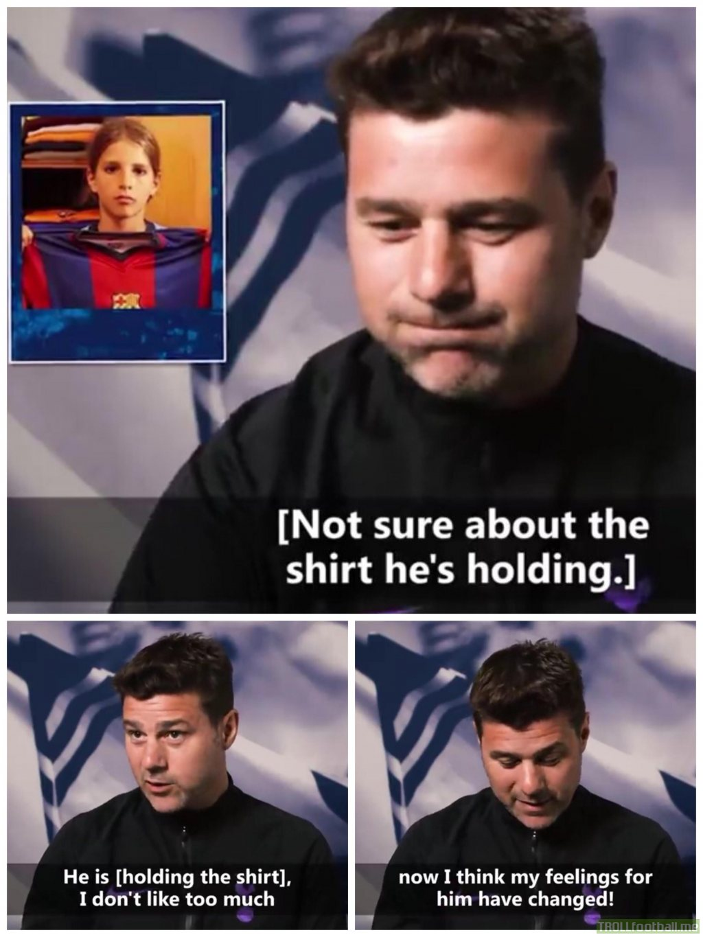 Pochettino after seeing Erik Lamela holding a Barcelona shirt when he was younger.