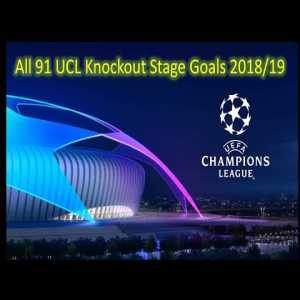 All 91 UCL Knockout Stage Goals 2018/19