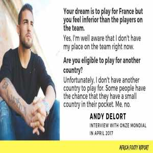 Andy Delort is going to the African Cup for Algeria, last year he said his dream was to play for France and that he's not eligible for any other country
