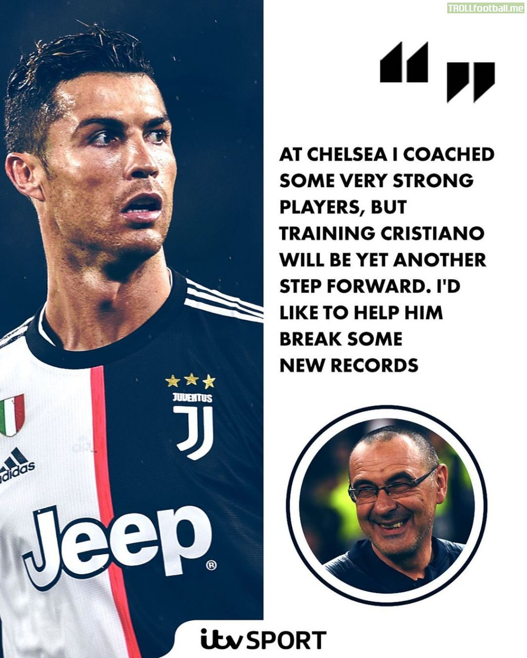 Maurizio Sarri: At Chelsea I coached some very strong players, but training Cristiano will be yet another step forward. I'd like to help him break some new records.
