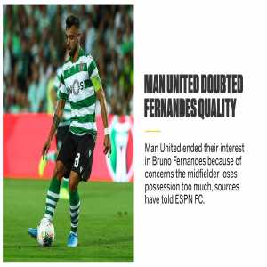 Man United's recruitment team decided that Bruno Fernandes did not fit in with the possession-based style of football favoured by Ole Gunnar Solskjaer because he loses the ball too much [ESPN UK]