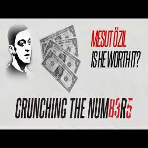 Mesut Ozil: Is He Worth It? | Crunching The Numbers