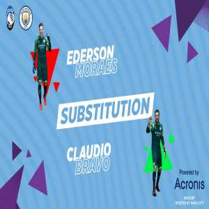 Ederson is subbed off for Manchester City at half time, replaced by Claudio Bravo