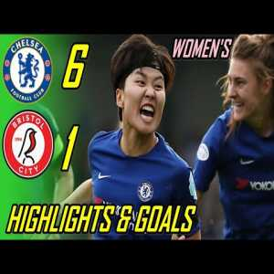 [Women's Super League] Chelsea Vs Bristol City 6-1 | Highlights & Goals
