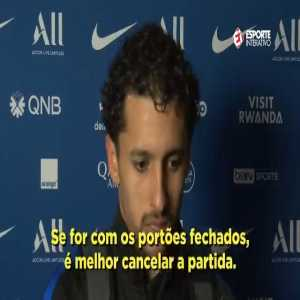"Marquinhos post-match interview on February 29: ""It's a pity. If the game [PSG x BVB] is going to be played behind closed gates, then it's better to have the match cancelled. They were with their fans in Germany and we want to be with our fans too. I hope not, if so we will ask to cancel the game"""