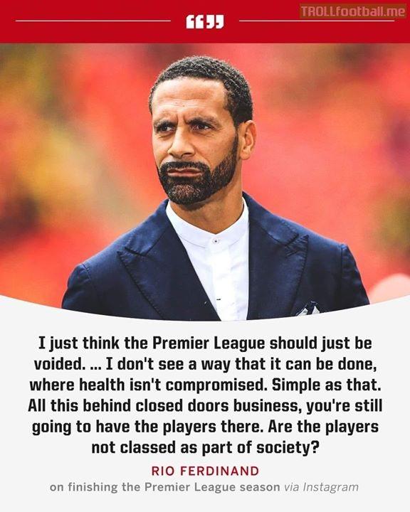 Rio Ferdinand says the Premier League season should be declared void.
