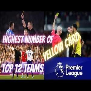 The 12 Teams With the Most Yellow Cards in the Premier League | 1992-2021| Best Football League
