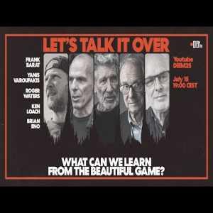 Roger Waters, Brian Eno, Ken Loach, Yanis Varoufakis talking soccer (warning: foul language)