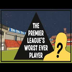 The Premier League's Worst Ever Player [Tifo Football]