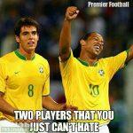 Kaka and Ronaldinho !