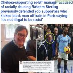 Chelsea-supporting ex-BT manager accused of racially abusing Raheem Sterling previously defended yob supporters who kicked black man off train in Paris saying: 'It's not illegal to be racist'