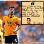 "John Obi Mikel says he is honoured that Ruben Neves studied DVD's of Mikel and referred to him as the ""professor of football"""