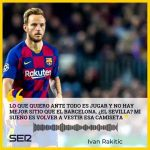 "Ivan Rakitic : ""I'd be delighted to return to Seville. My idea is to go on. If I can play there's no better place right now than Barcelona"". ""Atlético in January? We'll see. Fight for everything and I want to fight for everything and play everything"""