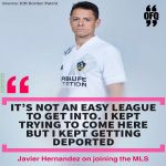 Chicharito on joining MLS: ''It's not an easy league to get into. I kept trying to come here but I kept getting deported.''