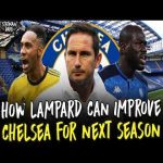 How Frank Lampard Can Improve Chelsea For Next Season | Transfers, Tacti...
