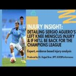 Explaining Sergio Aguero's left knee meniscus injury & if he'll be fit for the Champions League