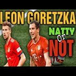 Leon Goretzka - Natty or Not?