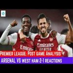 Arsenal vs West ham 2-1 Post match Analysis & reaction