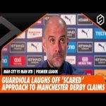 Guardiola laughs off 'scared' approach to Manchester Derby claims | Pep Guardiola Press Conference