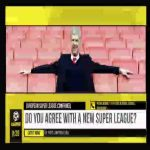 """Arsene Wenger this morning: """"I don't think the SuperLeague will go far."""""""