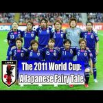 The 2011 World Cup-A Japanese Fairy Tale