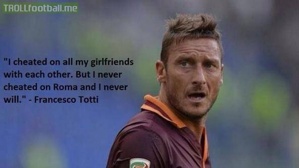 Francesco Totti quote on cheating on ROMA